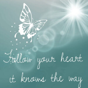 "Saying ""Follow Your Heart It Knows The Way."""